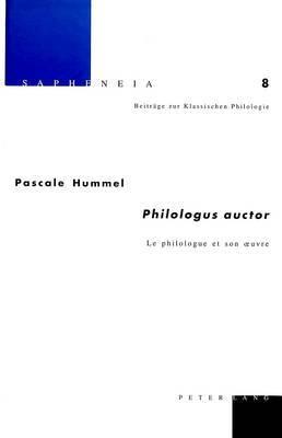 -Philologus Auctor-: Le Philologue Et Son Uvre