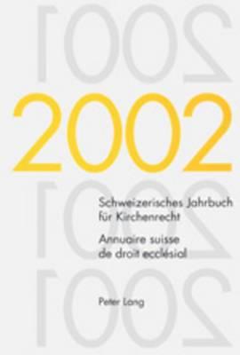 Schweizerisches Jahrbuch Fuer Kirchenrecht. Band 7 (2002)- Annuaire Suisse de Droit Ecclesial. Volume 7 (2002): Herausgegeben Im Auftrag Der Schweizerischen Vereinigung Fuer Evangelisches Kirchenrecht- Edite Sur Mandat de L'Association Suisse Pour Le Droi