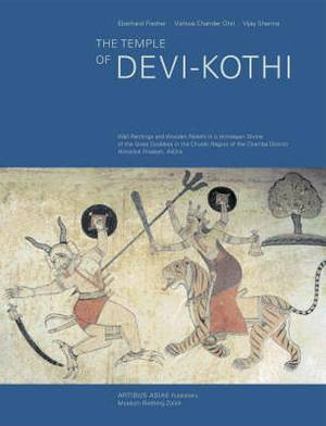 The Temple of Devi Kothi: Wall Paintings and Wooden Reliefs in a Himalayan Shrine of the Great Goddess in the Churah Region of the Chamba District, Himachal Pradesh