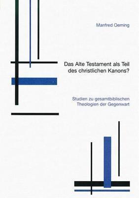 Das Alte Testament ALS Teil Des Christlichen Kanons?: Studien Zu Gesamtbiblischen Theologien Der Gegenwart