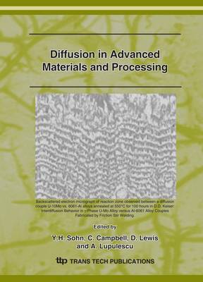Diffusion in Advanced Materials and Processing: Selected, Peer Reviewed Papers from the Symposium TMS 136th Annual Meeting and Exhibition (Orlando, FL, February 25 - March 1, 2007)