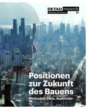 Positionen zur Zukunft des Bauens: Methoden, Ziele, Ausblicke