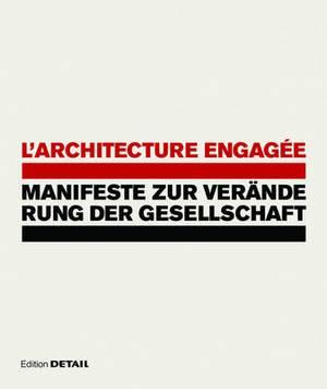 L'architecture Engagee: Manifeste Zur Veranderung Der Gesellschaft