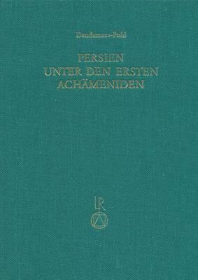 Persien Unter Den Ersten Achameniden (6. Jahrhundert V. Chr.)
