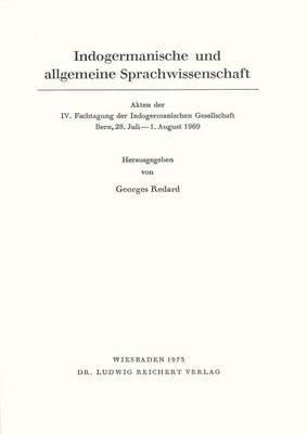 Indogermanische Und Allgemeine Sprachwissenschaft: 'Akten Der IV. Fachtagung Der Indogermanischen Gesellschaft Bern, 28. Juli Bis 1. August 1969'