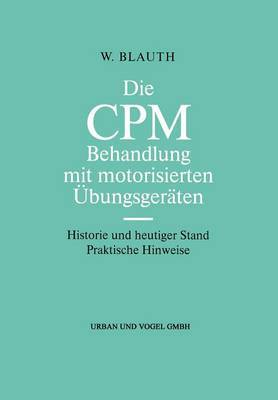 Die CPM Behandlung Mit Motorisierten Ubungsgeraten: Historie Und Heutiger Stand Praktische Hinweise