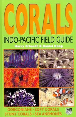Corals: Indo-Pacific Field Guide - Gorgonians, Soft Corals, Stony Corals, Sea Anemones
