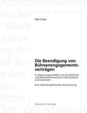 Die Beendigung Von B Hnenengagementsvertr Gen Im Spannungsverh Ltnis Von Kunstfreiheit Und Arbeitnehmerschutz in Deutschland Und Frankreich