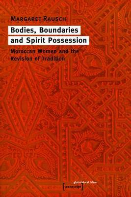 Bodies, Boundaries and Spirit Possession: Moroccan Women and the Revision of Tradition