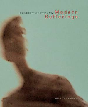 Modern Sufferings: Gosbert Gottmann