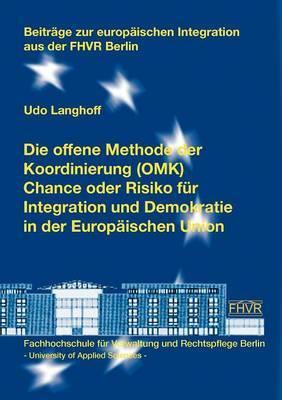 Offene Methode Der Koordinierung (Omk) - Chance Oder Risiko Fur Integration Und Demokratie in Der Europ Ischen Union