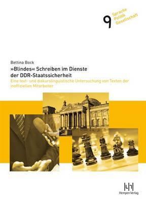 Blindes Schreiben Im Dienste Der Ddr-Staatssicherheit: Eine Text- Und Diskurslinguistische Untersuchung Von Texten Der Inoffiziellen Mitarbeiter