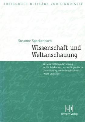 Wissenschaft Und Weltanschauung: Wissenschaftspopularisierung Im 19. Jahrhundert - Eine Linguistische Untersuchung Von Ludwig Buchners Kraft Und Stoff