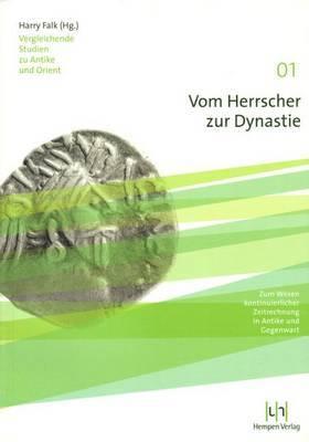 Vom Herrscher Zur Dynastie: Zum Wesen Kontinuierlicher Zeitrechnung in Antike Und Gegenwart