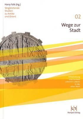 Wege Zur Stadt: Entwicklung Und Formen Urbanen Lebens in Der Alten Welt