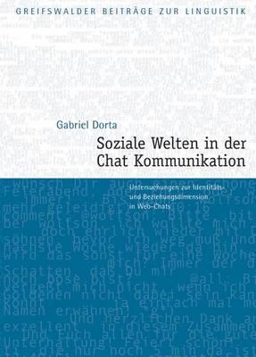 Soziale Welten in Der Chat-Kommunikation: Untersuchungen Zur Identitats- Und Beziehungsdimension in Web-Chats