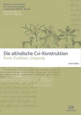 Die Altindische CVI-Konstruktion: Form ? Funktion ? Ursprung