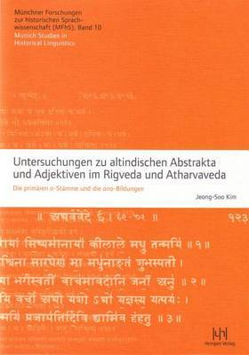 Untersuchungen Zu Altindischen Abstrakta Und Adjektiven Im Rigveda Und Atharvaveda: Die Primaren A-Stamme Und Die Ana-Bildungen