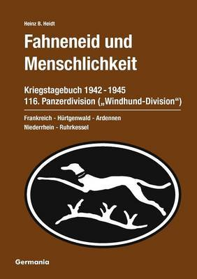 Fahneneid Und Menschlichkeit - Kriegstagebuch 116. Panzerdivision ( Windhund-Division ) 1942-1945