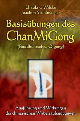 Basisubungen Des Chanmigong: Ausfuhrung Und Wirkungen Der Chinesischen Wirbelsaulenubungen