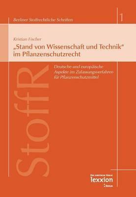 Stand Von Wissenschaft Und Technik' Im Pflanzenschutzrecht: Deutsche Und Europaische Aspekte Im Zulassungsverfahren Fur Pflanzenschutzmittel