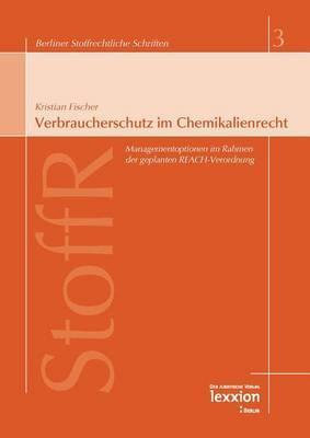 Verbraucherschutz Im Chemikalienrecht: Managementoptionen Im Rahmen Der Geplanten Reach-Verordnung