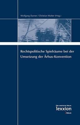 Rechtspolitische Spielraume Bei Der Umsetzung Der Arhus-Konvention