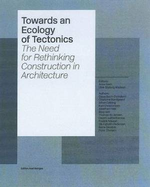 Towards an Ecology of Tectonics: The Need for Rethinking Construction in Architecture