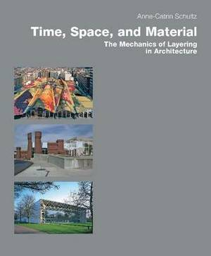 Time, Space & Material: The Mechanics of Layering in Architecture