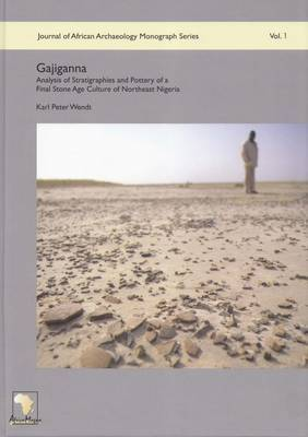 Gajiganna: Analysis of Stratigraphies and Pottery of a Final Stone Age Culture of Northeast Nigeria