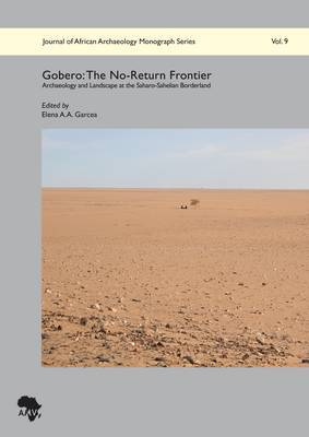 Gobero: The No-Return Frontier: Archaeology and Landscape at the Saharo-Sahelian Borderland