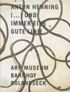 Anton Henning: Und Immer Eine Gute Linie - Zeichnungen Und Skulpturen