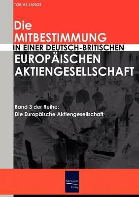 Die Mitbestimmung in Einer Deutsch-Britischen Europaischen Aktiengesellschaft