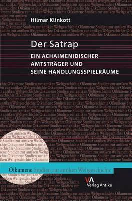 Der Satrap: Ein Achaimenidischer Amtstrager Und Seine Handlungsspielraume