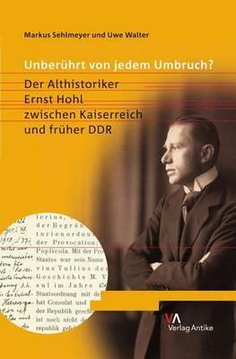 Unberuhrt Von Jedem Umbruch?: Der Althistoriker Ernst Hohl Zwischen Kaiserreich Und Fruher Ddr