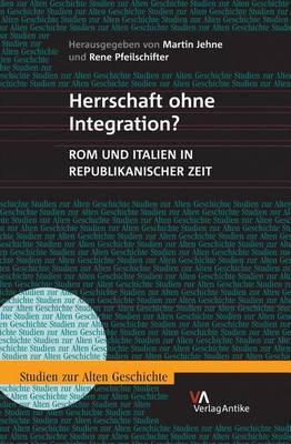 Herrschaft Ohne Integration?: ROM Und Italien in Republikanischer Zeit