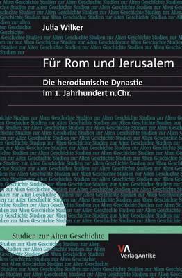 Fur ROM Und Jerusalem: Die Herodianische Dynastie Im 1. Jahrhundert N.Chr.