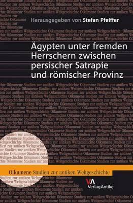 Agypten Unter Fremden Herrschern Zwischen Persischer Satrapie Und Romischer Provinz