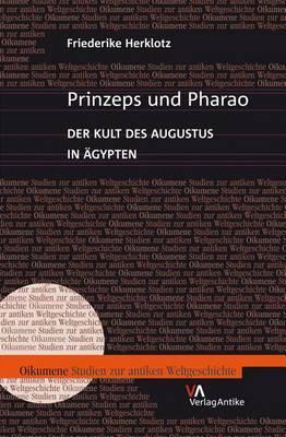 Prinzeps Und Pharao: Der Kult Des Augustus in Agypten