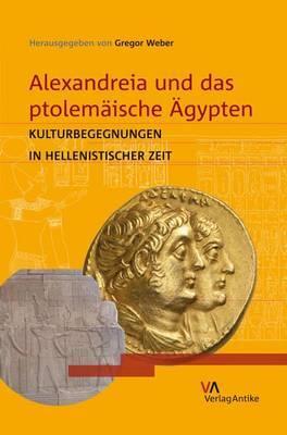 Alexandreia Und Das Ptolemaische Agypten: Kulturbegegnungen in Hellenistischer Zeit