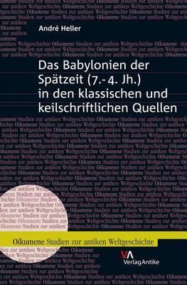 Das Babylonien Der Spatzeit (7.-4. Jh.) in Den Klassischen Und Keilschriftlichen Quellen