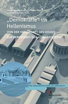 'Demokratie' Im Hellenismus?: Von Der Herrschaft Des Volkes Zur Herrschaft Der Honoratioren?