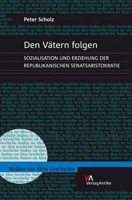 Den Vatern Folgen: Sozialisation Und Erziehung Der Republikanischen Senatsaristokratie