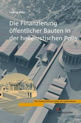 Die Finanzierung Offentlicher Bauten in Der Hellenistischen Polis