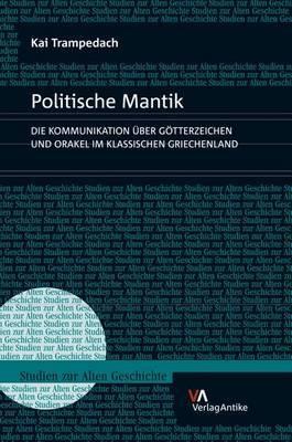 Politische Mantik: Die Kommunikation Uber Gotterzeichen Und Orakel Im Klassischen Griechenland
