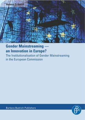 Gender Mainstreaming: An Innovation in Europe? - The Institutionalisation of Gender Mainstreaming in the European Commission