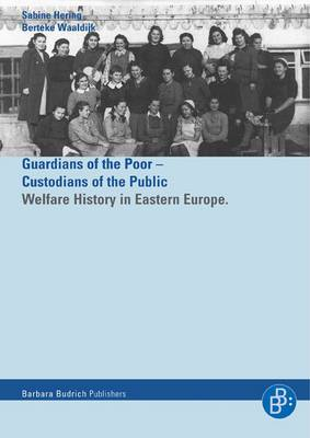 Guardians of the Poor, Custodians of the Public: Welfare History in Eastern Europe