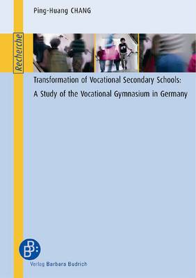 Transformation of Vocational Secondary Schools: A Study of the Vocational Gymnasium in Germany