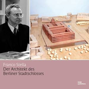 Franco Stella: The Architect of the 'Berlin Stadtshloss' (Berlin City Palace)