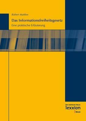 Das Informationsfreiheitsgesetz: Eine Praktische Erlauterung